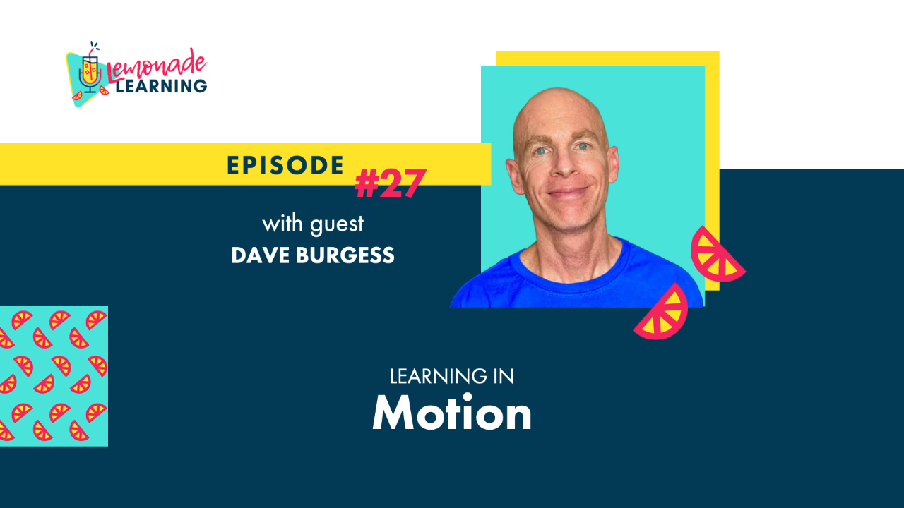 Dave Burgess joins the Lemonade Learning podcast for Episode 27 Learning In Motion