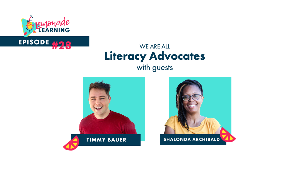 Timmy Bauer and Shalonda Archibald join the Lemonade Learning podcast in Episode 28, We're All Literacy Advocates
