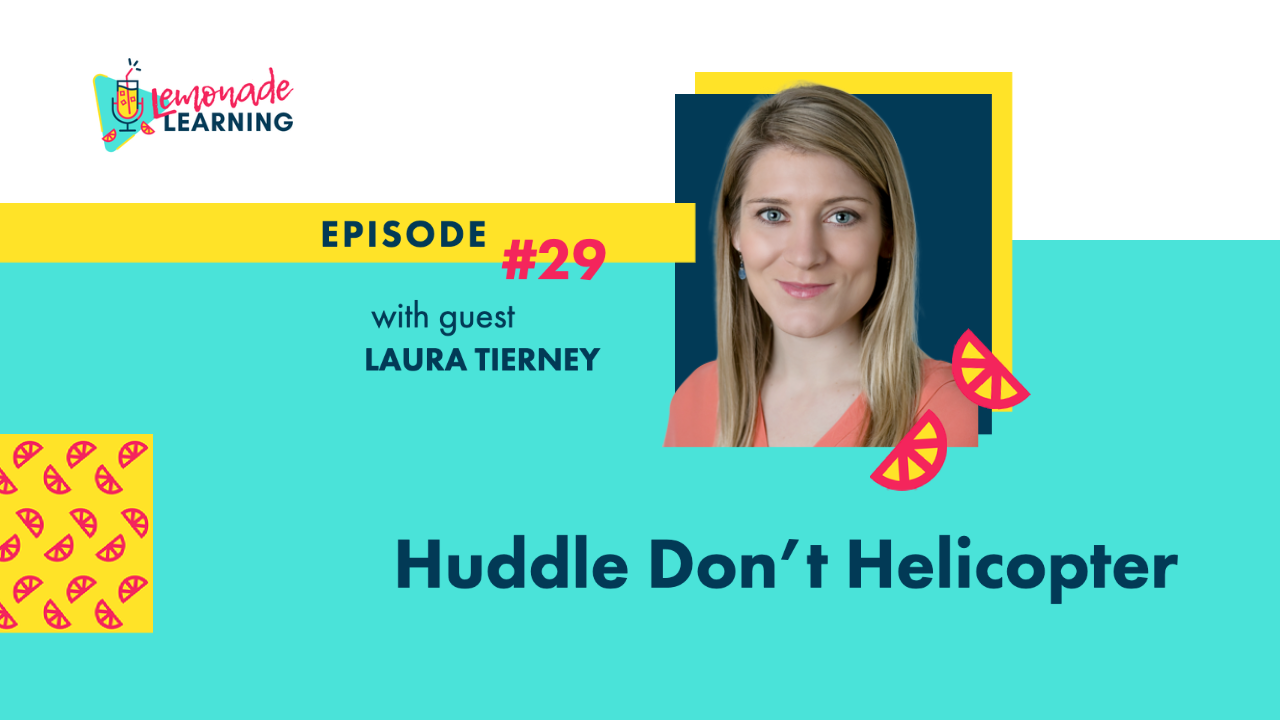 Laura Tierney joins the Lemonade Learning podcast on Episode 29, Huddle Don't Helicopter